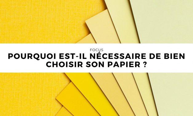 Pourquoi est-il nécessaire de bien choisir son papier ?