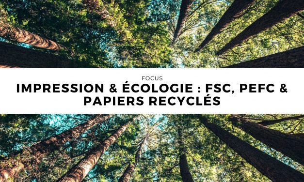 Impression & Écologie : FSC, PEFC, Recyclé ?