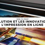 Web-to-Print – L'évolution et les innovations de l'impression en ligne